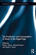 The Production and Consumption of Music in the Digital Age (Routledge Studies in Human Geography)