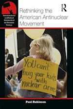 Rethinking the American Antinuclear Movement (American Social and Political Movements of the 20th Century)