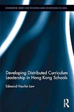 Developing Distributed Curriculum Leadership in Hong Kong Schools (Routledge Series on Schools and Schooling in Asia)