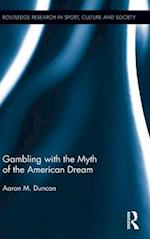 Gambling with the Myth of the American Dream (Routledge Research in Sport, Culture and Society)