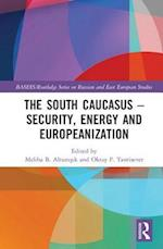The South Caucasus - Security, Energy and Europeanization (Basees/ Routledge Series on Russian and East European Studies)