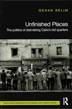 The Unfinished Places: The Politics of (Re)making Cairo's Old Quarters