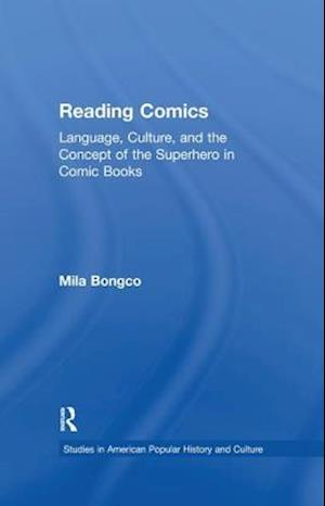 Reading Comics : Language, Culture, and the Concept of the Superhero in Comic Books