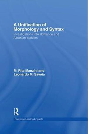 A Unification of Morphology and Syntax : Investigations into Romance and Albanian Dialects