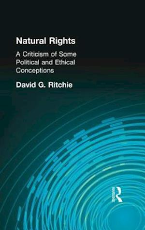 Natural Rights : A Criticism of Some Political and Ethical Conceptions