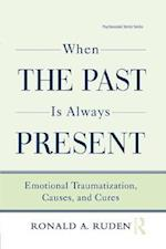 When the Past Is Always Present : Emotional Traumatization, Causes, and Cures