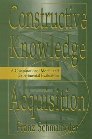 Constructive Knowledge Acquisition : A Computational Model and Experimental Evaluation