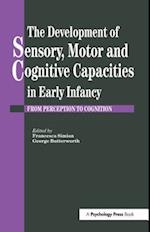 The Development of Sensory Motor and Cognitive Capacities in Early Infancy