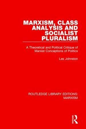 Bog, paperback Marxism, Class Analysis and Socialist Pluralism af Les Johnston