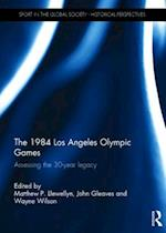 The 1984 Los Angeles Olympic Games (Sport in the Global Society - Historical Perspectives)