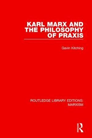 Bog, paperback Karl Marx and the Philosophy of Praxis af Gavin Kitching