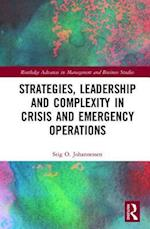 Strategies, Leadership and Complexity in Crisis and Emergency Operations (Routledge Advances in Management and Business Studies)