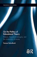 On the Politics of Educational Theory (Theorizing Education)