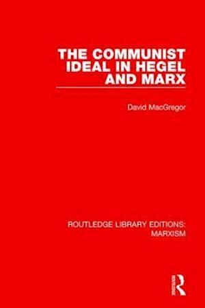 Bog, paperback The Communist Ideal in Hegel and Marx af David MacGregor