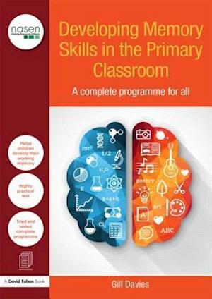 Developing Memory Skills in the Primary Classroom : A complete programme for all