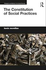 The Constitution of Social Practices (Philosophy and Method in the Social Sciences)