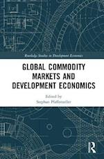 Global Commodity Markets and Development Economics (Routledge Studies in Development Economics)