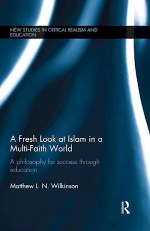 A Fresh Look at Islam in a Multi-Faith World : A philosophy for success through education