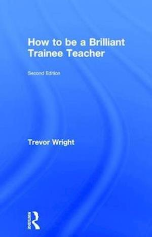Bog, hardback How to be a Brilliant Trainee Teacher af Trevor Wright