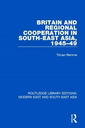 Bog, paperback Britain and Regional Cooperation in South-East Asia, 1945-49 af Tilman Remme