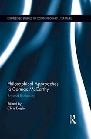 Bog, hardback Philosophical Approaches to Cormac McCarthy af Christopher Eagle