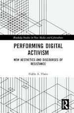 Performing Digital Activism (Routledge Studies in New Media And Cyberculture)