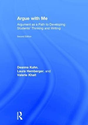 Argue with Me : Argument as a Path to Developing Students' Thinking and Writing