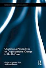 Challenging Perspectives on Organizational Change in Health Care (Routledge Studies in Health Management)