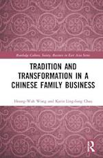 Tradition and Transformation in a Chinese Family Business (Routledge Culture Society Business in East Asia Series)