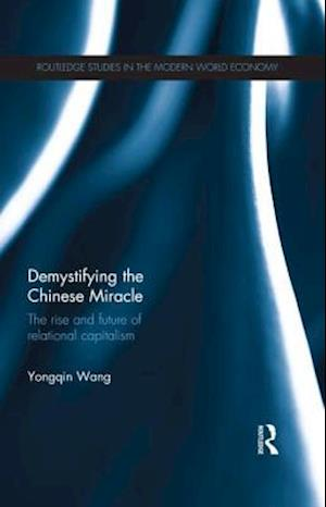 Demystifying the Chinese Miracle : The Rise and Future of Relational Capitalism