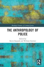 The Anthropology of Police (Routledge Frontiers of Criminal Justice)