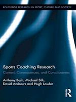 Sports Coaching Research : Context, Consequences, and Consciousness