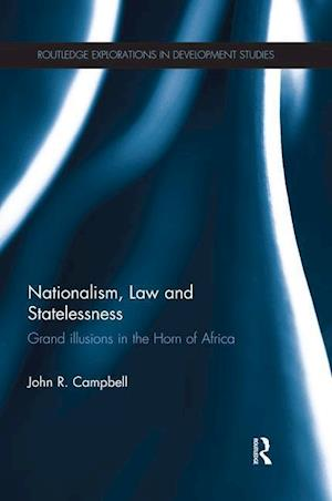 Nationalism, Law and Statelessness : Grand Illusions in the Horn of Africa