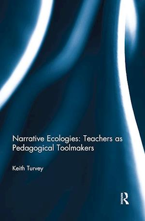 Narrative Ecologies: Teachers as Pedagogical Toolmakers
