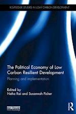 The Political Economy of Low Carbon Resilient Development (Routledge Studies in Low Carbon Development)
