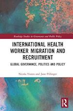 Global Health Labour Migration Governance, Politics and Policy (Routledge Studies in Governance And Public Policy)