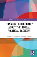 Thinking Ecologically About the Global Political Economy (Ripe Series in Global Political Economy)
