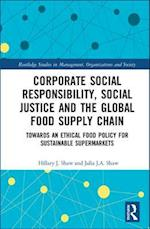 Corporate Social Responsibility and the Global Food Supply Chain (Routledge Studies in Management, Organizations and Society)