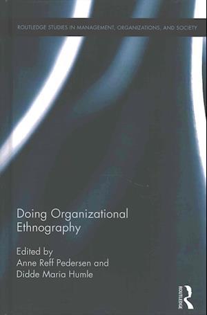 Bog, hardback Doing Organizational Ethnography af Anne Reff Pedersen