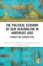 Political Economy of New Regionalism in Northeast Asia (Routledge Advances in International Political Economy)