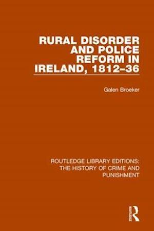 Bog, paperback Rural Disorder and Police Reform in Ireland, 1812-36 af Galen Broeker