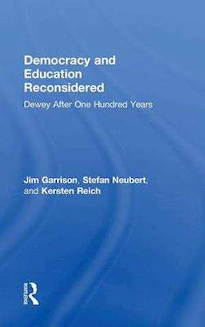 Democracy and Education Reconsidered : Dewey After One Hundred Years