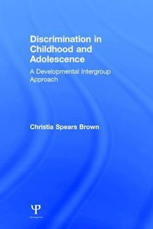 Discrimination in Childhood and Adolescence : A Developmental Intergroup Approach