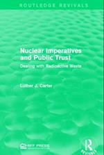 Nuclear Imperatives and Public Trust : Dealing with Radioactive Waste af Luther J. Carter