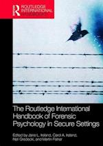 The Routledge International Handbook of Forensic Psychology in Secure Settings (Routledge International Handbooks)