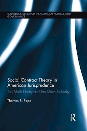 Social Contract Theory in American Jurisprudence : Too Much Liberty and Too Much Authority