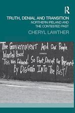 Truth, Denial and Transition : Northern Ireland and the Contested Past