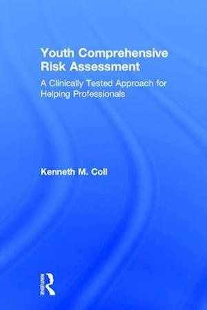 Youth Comprehensive Risk Assessment : A Clinically Tested Approach for Helping Professionals