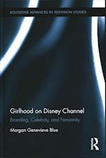 Girlhood on Disney Channel (Routledge Advances in Television Studies)