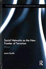 Social Networks as the New Frontier of Terrorism (Routledge Research in Information Technology and E Commerce)